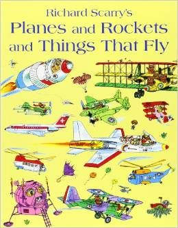 Planes and Rockets and Things That Fly (Richard Scarry)