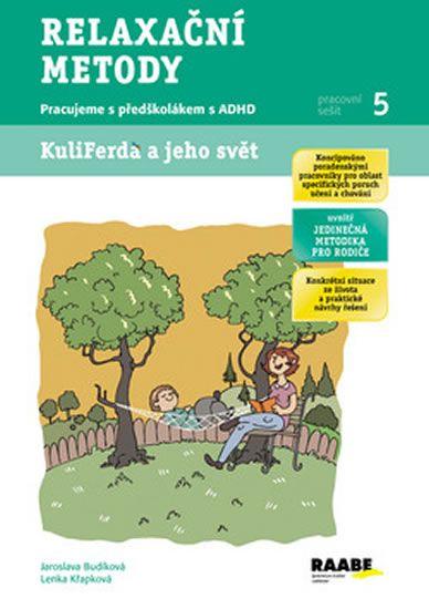 Kuliferda a jeho svět - Relaxační metody - Pracujeme s předškolákem ADHD, pracovní sešit 5 RAABE